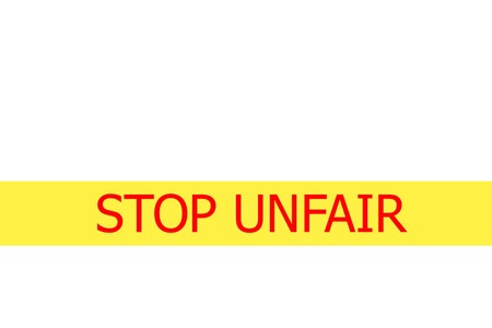 unjust: Yellow tape with  slogan STOP UNFAIR  on white background