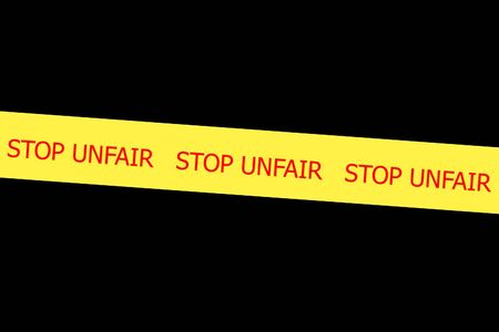 wrongful: Yellow tape with  slogan STOP UNFAIR  on black background
