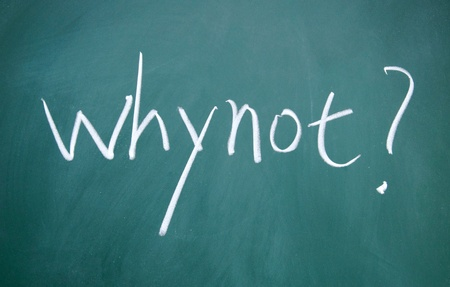 why not title written with chalk on blackboard Stock Photo - 12292737