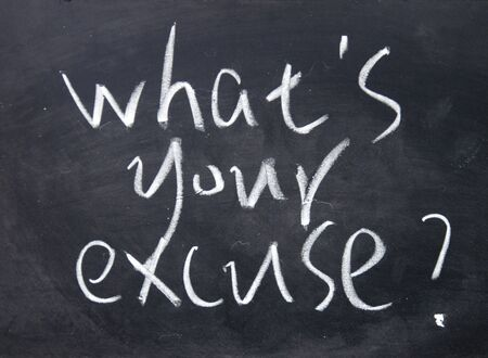 excuse: what is your excuse title written with chalk on blackboard