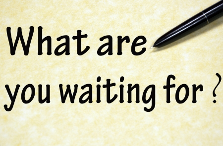 what are you waiting for title written with pen on paper Stock Photo - 18815342