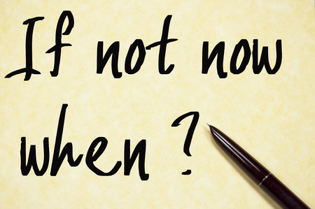 when: if not now when text write on paper