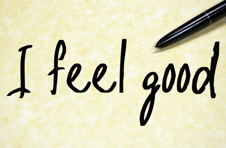 by feel: I feel good text write on paper