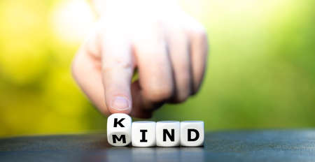 Have a kind mind. Dice form the words kind and mind.