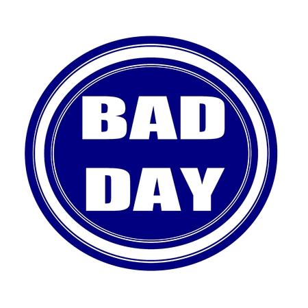 unjust: Bad day white stamp text on blueblack
