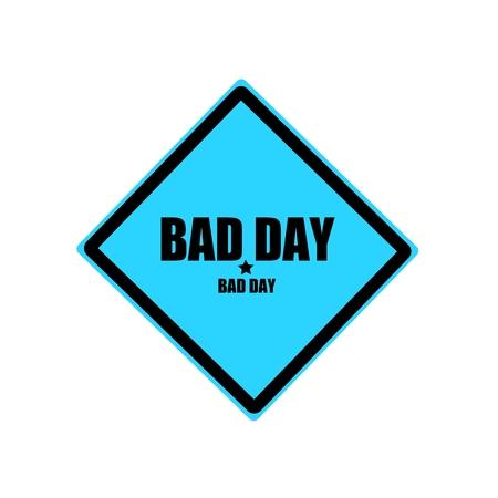 unjust: Bad day black stamp text on blue background