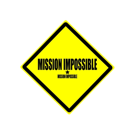 difficult task: Mission impossible black stamp text on yellow background