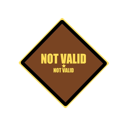 valid: NOT valid yellow stamp text on brown background