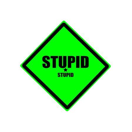 nonsense: Stupid black stamp text on green background