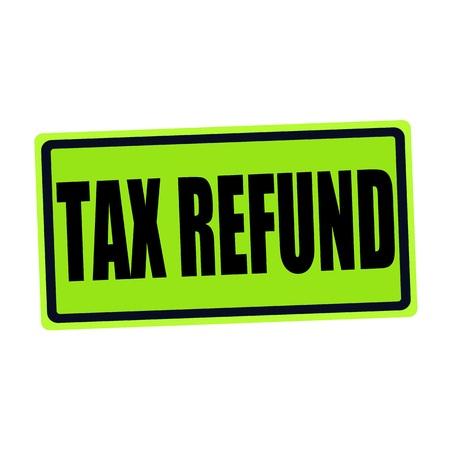 tax refund: TAX REFUND black stamp text on green