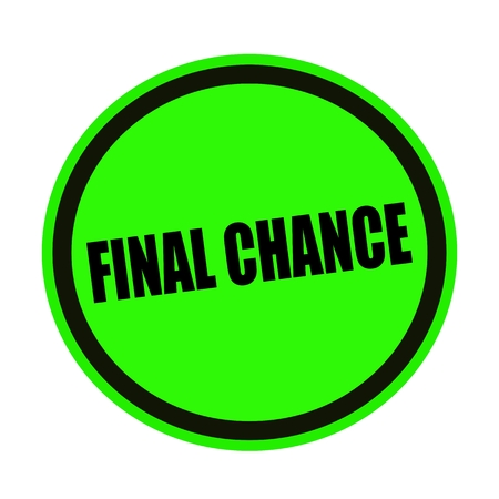 Final chance black stamp text on green photo