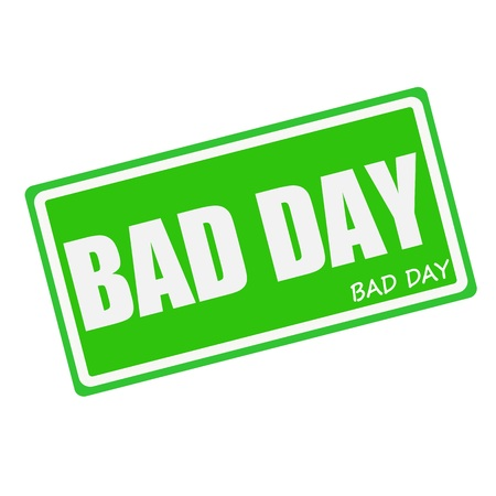 bad fortune: BAD DAY white stamp text on green