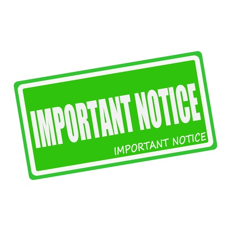 important notice: IMPORTANT NOTICE white stamp text on green