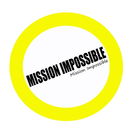 against all odds: MISSION IMPOSSIBLE black stamp text on white