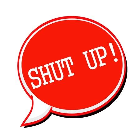 shut up: SHUT UP white stamp text on red Speech Bubble