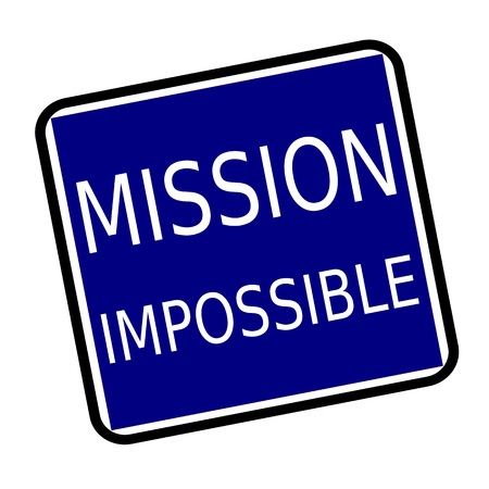 against all odds: MISSION IMPOSSIBLE white stamp text on buleblack background