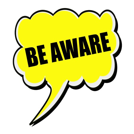 aware: Be aware black stamp text on yellow Speech Bubble