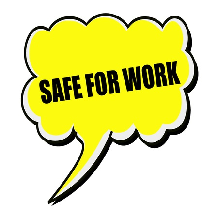 work safe: Safe for work black stamp text on yellow Speech Bubble