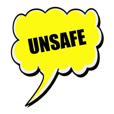 inconstant: Unsafe black stamp text on yellow Speech Bubble