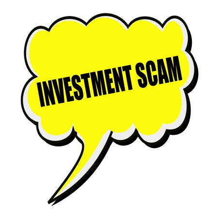 scam: Investment scam black stamp text on yellow Speech Bubble