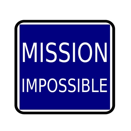 difficult mission: MISSION IMPOSSIBLE white stamp text on buleblack background