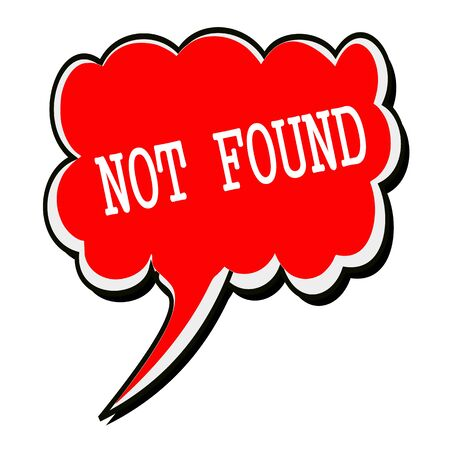 found: Not found white stamp text on red Speech Bubble