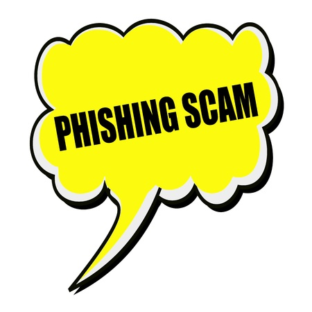 scam: PHISHING SCAM black stamp text on yellow Speech Bubble