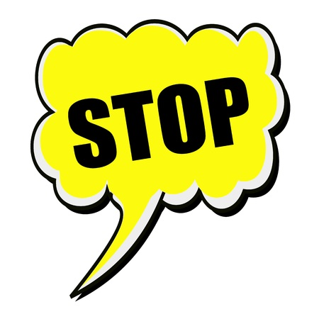 cease: STOP black stamp text on yellow Speech Bubble