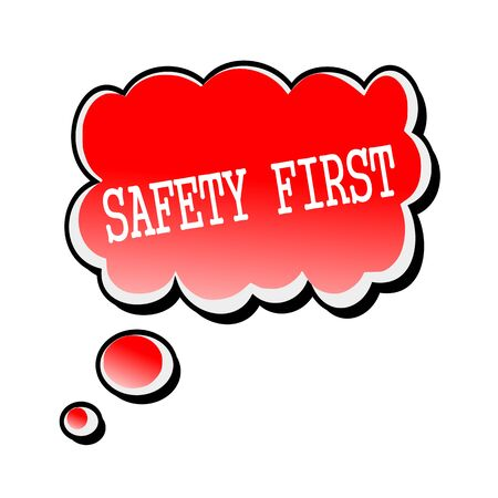 safety first: Safety First white stamp text on red Speech Bubble