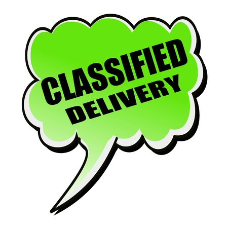 classified: Classified Delivery black stamp text on green Speech Bubble