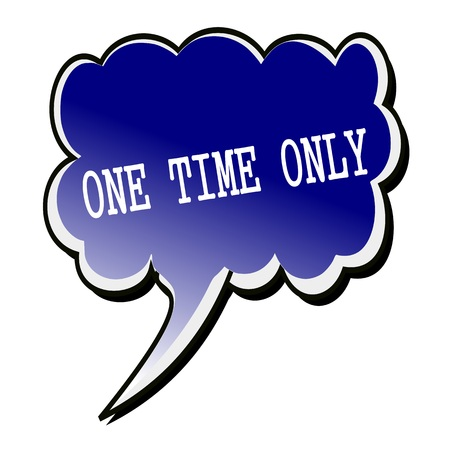 only: One Time Only white stamp text on blueblack Speech Bubble