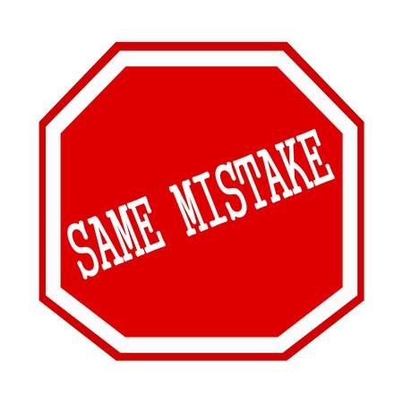 fallacy: SAME MISTAKE white stamp text on red octagon