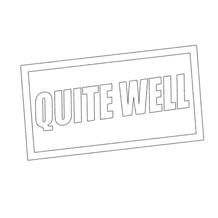 quite: quite well Monochrome stamp text on white Stock Photo
