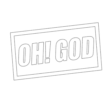oh: OH GOD Monochrome stamp text on white