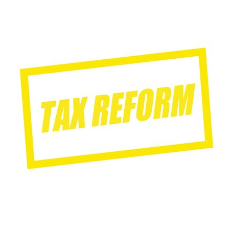 reform: tax reform yellow stamp text on white