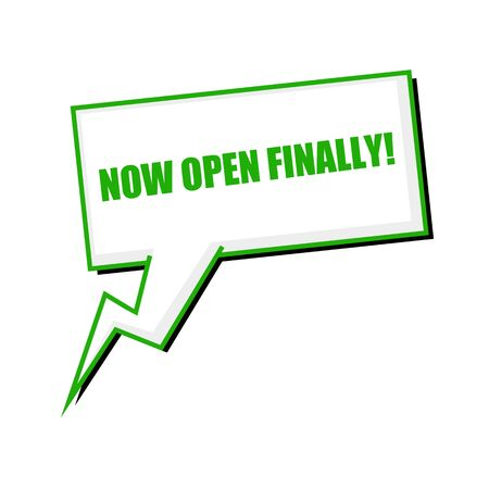 finally: now open finally green stamp text on white Speech bubbles