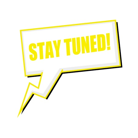 tuned: Stay tuned yellow stamp text on white Speech bubbles