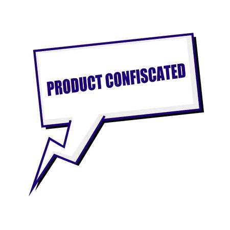 confiscated: product confiscated blueblack stamp text on white Speech bubbles Stock Photo