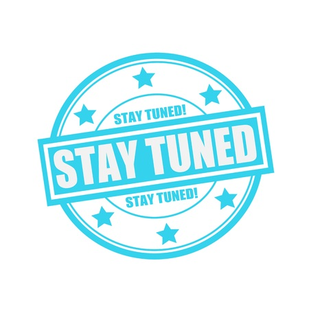 staying in shape: Stay tuned white stamp text on circle on blue background and star