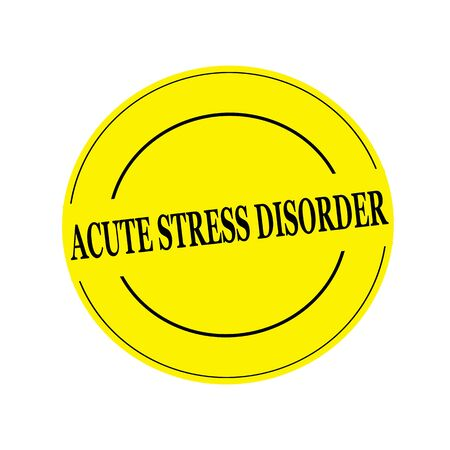 acute: ACUTE STRESS DISORDER stamp text on circle on yellow background