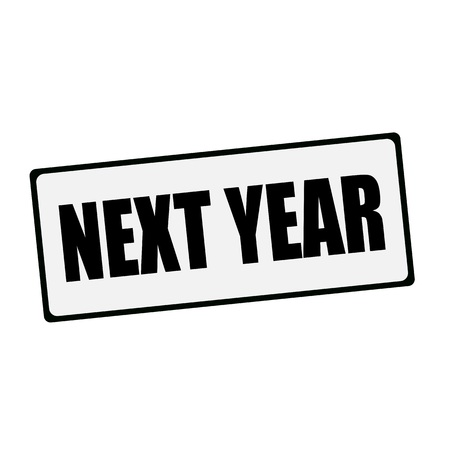 next year: NEXT YEAR wording on rectangular signs