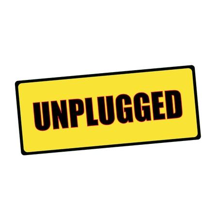 UNPLUGGED wording on rectangular signs