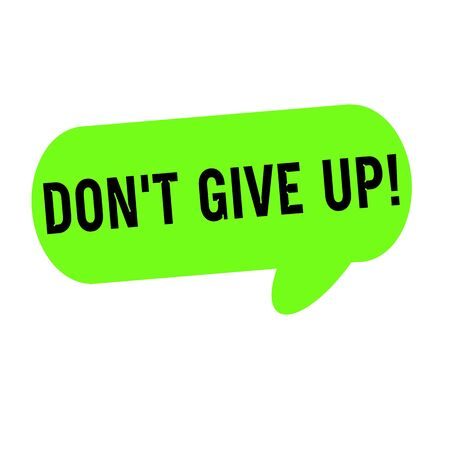 not give: Do not give up wording on Speech bubbles green cylinder