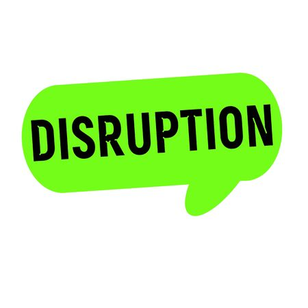 disruption: DISRUPTION wording on Speech bubbles green cylinder