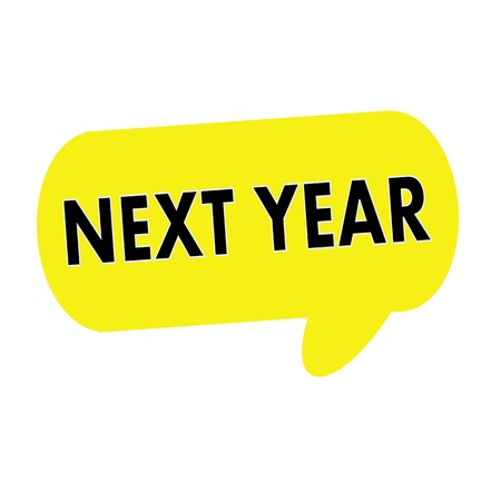 next year: NEXT YEAR wording on Speech bubbles yellow rectangular