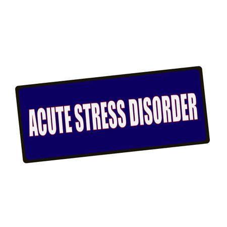 acute: ACUTE STRESS DISORDER wording on rectangular Green signs
