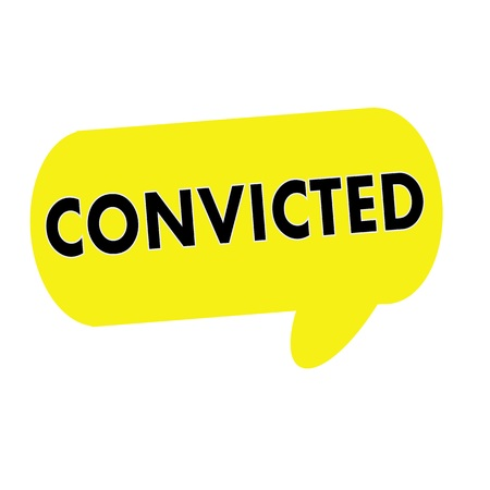 wording: CONVICTED wording on Speech bubbles yellow rectangular Stock Photo