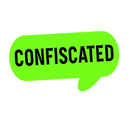 confiscated: Confiscated wording on Speech bubbles green cylinder