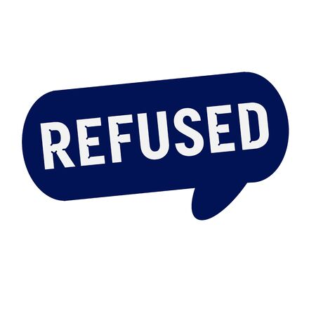 wording: REFUSED wording on Speech bubbles blue cylinder Stock Photo
