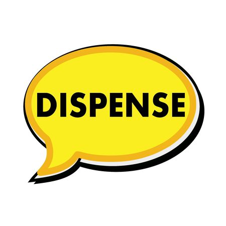 dispense: Dispense wording on yellow Speech bubbles